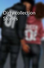 Dirty collection Stories  by itsbaygurl
