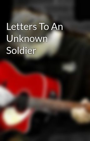 Letters To An Unknown Soldier by Sky_Pilot_Five