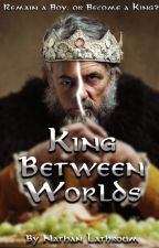 King Between Worlds by WritingNate99