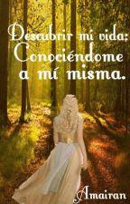 Descubrir mi vida : Conociéndome a mi misma (Dmvsqs #2) by Amairan