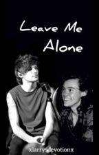Leave Me Alone || L.S || social media au by xlarrysdevotionx