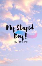 MY STUPID BOY by ShfScria