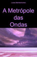 A Metrópole das Ondas by steinkaninchen