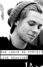 She looks so perfect - Luke Hemmings (5SOS) story by stefmcguiness