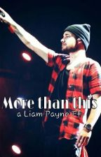 More Than This (Liam Payne FF) by SpoonFairy