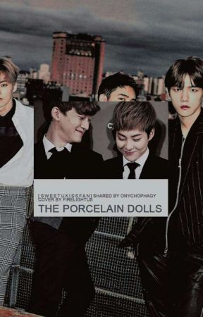 The Porcelain Dolls (EXO OTP's) [Originally written by: sweetukissfan] by onychophagy