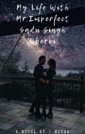 My Life With Mr.Imperfect Sadu Singh Oberoi  by ShivikaOnly