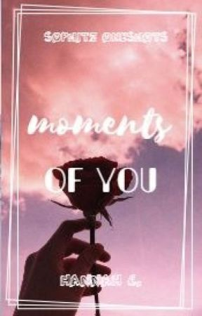 Moments Of You - A Sophitz story by banana_2801