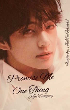 Promise me one thing {Kim Taehyung} by taehyungbiased24