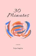 30 Minutes by fujasagita
