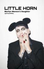 LITTLE HORN (Marilyn Manson's Daughter FanFic) by gr4veyardbaby