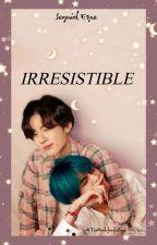 Irresistible  [KTH+JJK] by Jayniel_ezra