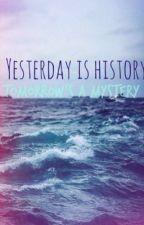 Yesterday is History Tomorrow's a Mystery by xotoxicvibesox