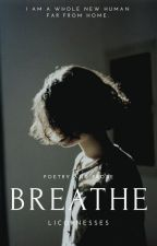 Breathe (Poetry and Prose) by licornesses