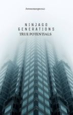 Ninjago: Generations- True Potentials by AwesomeSpecs21