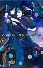 Anakin: La vida en la luz by MaFerSFernndezVirrey