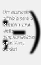 Um momento otimista para o Bitcoin e uma visão empreendedora da E-Price Capital by Pablo0406