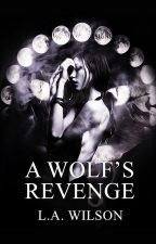 A Wolf's Revenge #Watty's2015 by JelGold