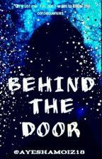 Behind The Door by Ayeshamoiz18