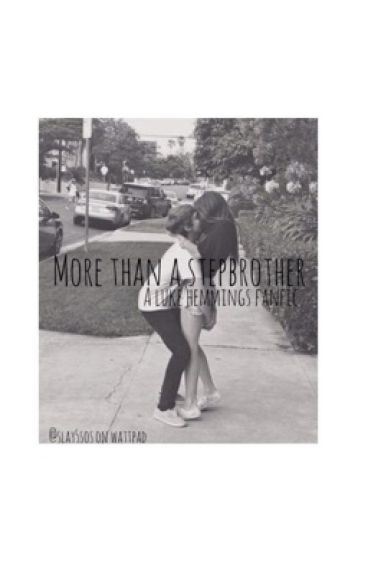 More Than a Step Brother - a Luke Hemmings fanfiction