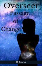 Overseer: Passage of Change by RAIrwin