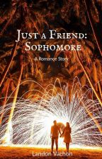 Just a Friend: Sophmore (Book Two) by LivingInThe1960s