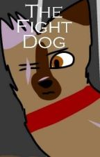 The Fight Dog. by Kittycatsrule4ever