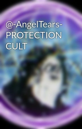 @-AngelTears- PROTECTION CULT by RyanProtectionCult