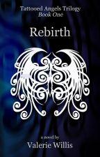 Rebirth (Tattooed Angels Trilogy 1) by ValerieWillis
