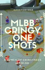 MLBB Cringy Oneshots (Closed)  by _ahoeforvaleir68