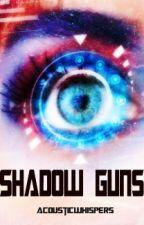 Shadow Guns [Editando] by AcousticWhispers