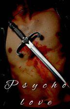 Psycho love (boy xboy) by BULLETPROOFARMY1237