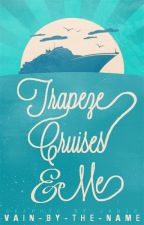 Trapeze, Cruises & Me by vain-by-the-name