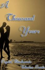 A THOUSAND YEARS - BOOK II (COMPLETE) by ShyGuy1996