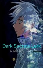 Dark Secrets Lerk (REWRITTEN) by kyrougaya-haru29