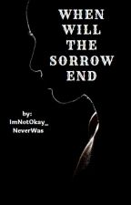 When will the sorrow end by ImNotOkay_NeverWas