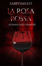 La Rosa Rossa. Vampire and Human by SabrySmilest