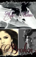 Katie Holmes: Broken [Book Two] ( A BBC Sherlock Fanfic) by artythedragontamer12