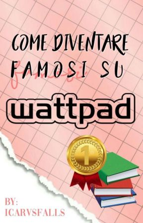 Come diventare famosi su Wattpad by icarvsfalls