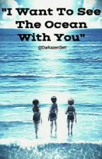 """I Want To See The Ocean With You""  Armin × Reader love Story. by DarkazenSen"