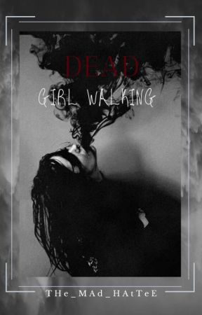 Dead girl walking by THe_MAd_HAtTeE