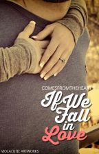 If we fall in love by comesfromtheheart