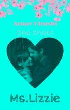 ArShi-[Arnav-Khushi]- One Shots - Book-2 by MsLizzieWrites
