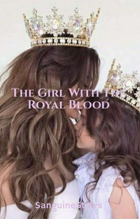 The Girl With The Royal Blood || Book Two by SanguineStyles