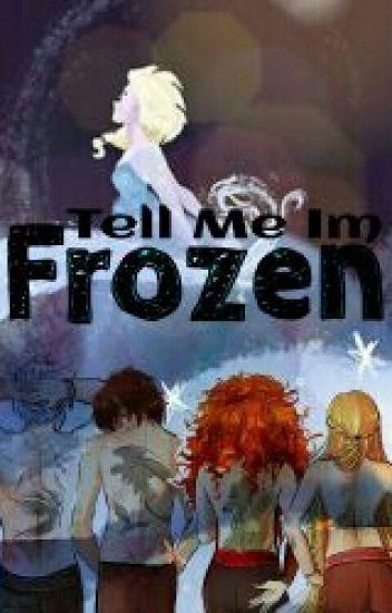 Tell Me Im Frozen
