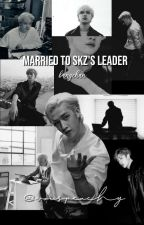 married to skz's leader // bang chan by peachyracha