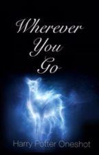 Wherever You Go (Harry Potter) Oneshot by SemantRick