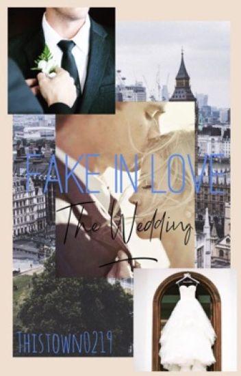 Fake in Love: The Wedding - thistown0219 - Wattpad