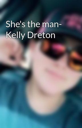 She's the man- Kelly Dreton by MadiPM