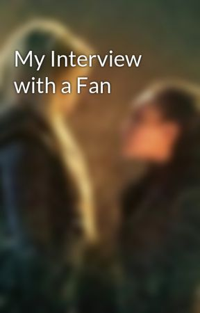 My Interview with a Fan by Lovers4Life
